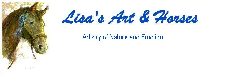 Lisa's Art & Horses, artistry Nature  and Emotion